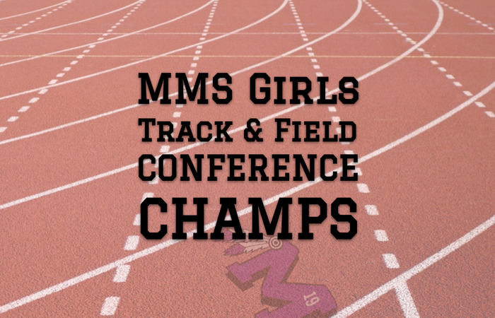 MMS Girls Track & Field Are Conference Champs---Two Years in a Row!!!
